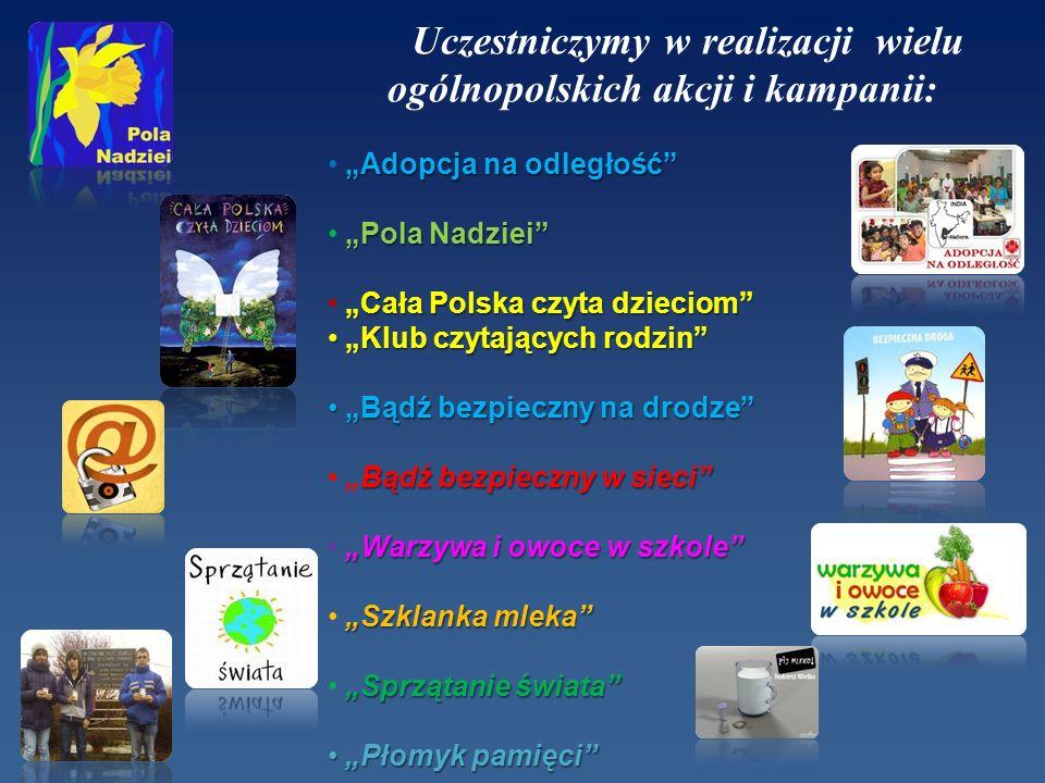 Uczestniczymy w realizacji wielu ogólnopolskich akcji i kampanii: Adopcja na odległość Pola Nadziei Cała Polska czyta dzieciom Klub czytających rodzin