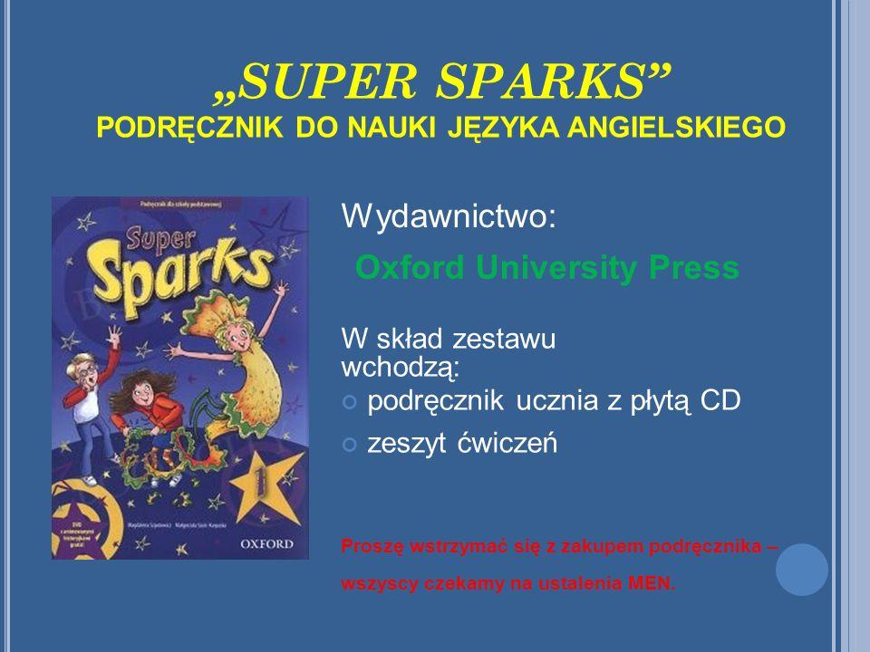 SUPER SPARKS PODRĘCZNIK DO NAUKI JĘZYKA ANGIELSKIEGO W skład zestawu wchodzą: podręcznik ucznia z płytą CD zeszyt ćwiczeń Proszę wstrzymać się z zakup