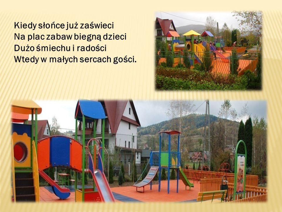 Kiedy słońce już zaświeci Na plac zabaw biegną dzieci Dużo śmiechu i radości Wtedy w małych sercach gości.