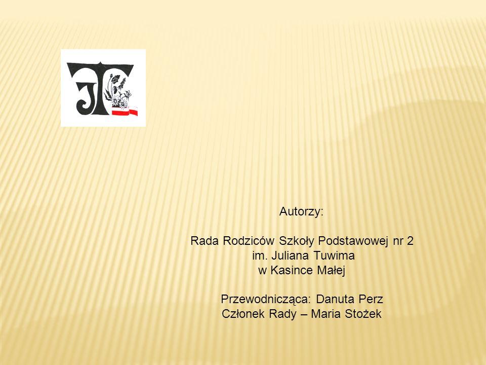 Autorzy: Rada Rodziców Szkoły Podstawowej nr 2 im. Juliana Tuwima w Kasince Małej Przewodnicząca: Danuta Perz Członek Rady – Maria Stożek