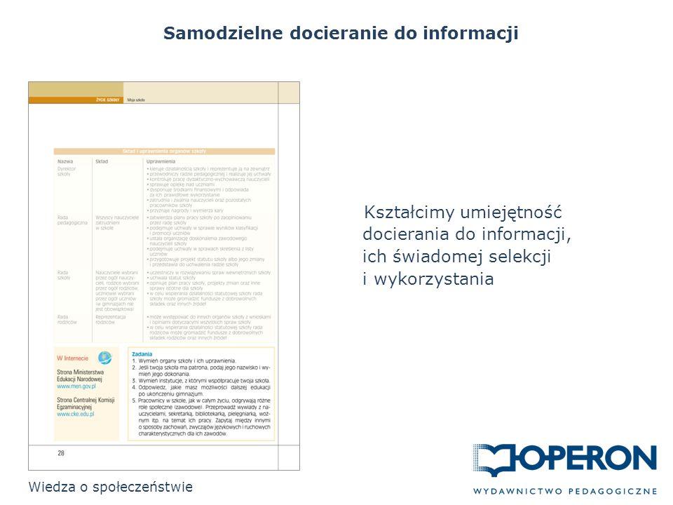 Samodzielne docieranie do informacji Wiedza o społeczeństwie Kształcimy umiejętność docierania do informacji, ich świadomej selekcji i wykorzystania
