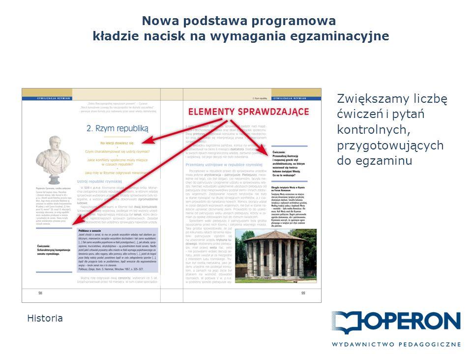 Nowa podstawa programowa kładzie nacisk na wymagania egzaminacyjne Historia Zwiększamy liczbę ćwiczeń i pytań kontrolnych, przygotowujących do egzaminu