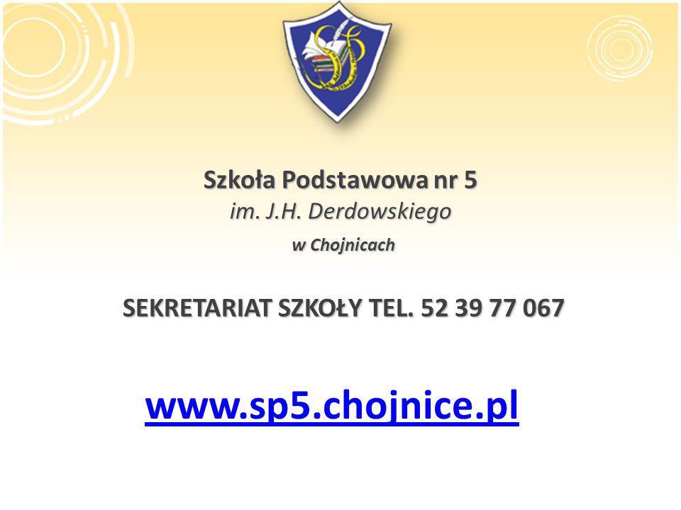 Szkoła Podstawowa nr 5 im. J.H. Derdowskiego w Chojnicach SEKRETARIAT SZKOŁY TEL. 52 39 77 067 www.sp5.chojnice.pl