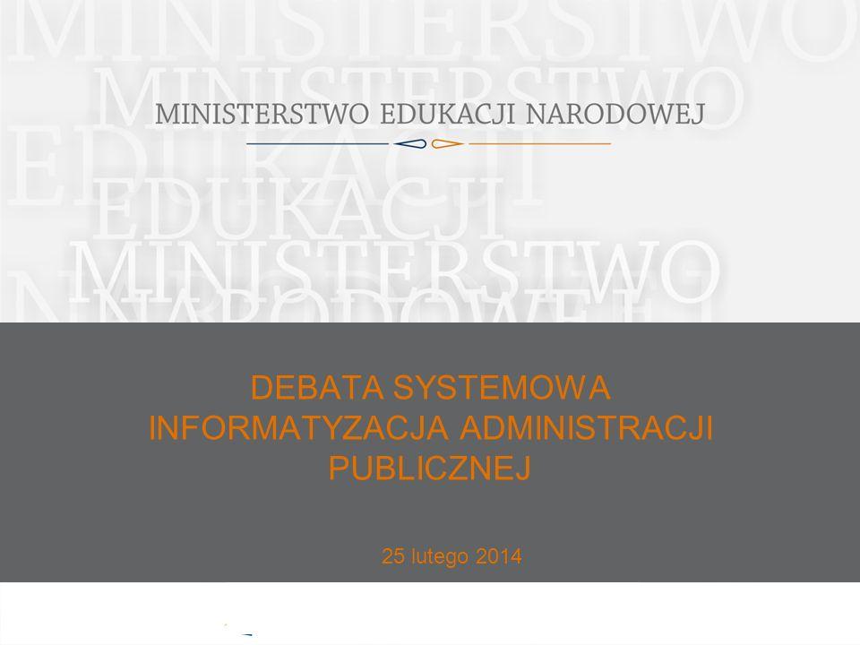 DEBATA SYSTEMOWA INFORMATYZACJA ADMINISTRACJI PUBLICZNEJ 25 lutego 2014