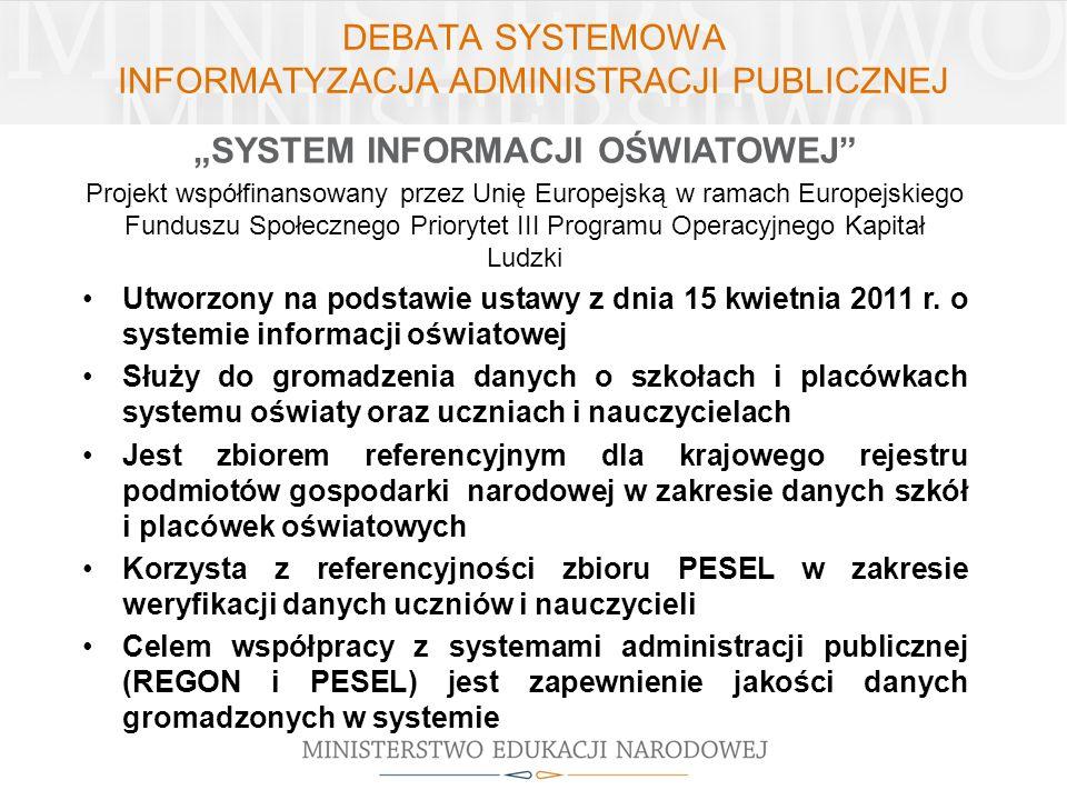 DEBATA SYSTEMOWA INFORMATYZACJA ADMINISTRACJI PUBLICZNEJ SYSTEM INFORMACJI OŚWIATOWEJ Projekt współfinansowany przez Unię Europejską w ramach Europejs