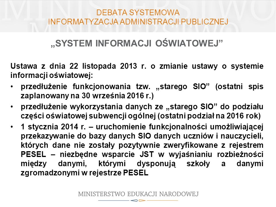 DEBATA SYSTEMOWA INFORMATYZACJA ADMINISTRACJI PUBLICZNEJ SYSTEM INFORMACJI OŚWIATOWEJ Ustawa z dnia 22 listopada 2013 r. o zmianie ustawy o systemie i