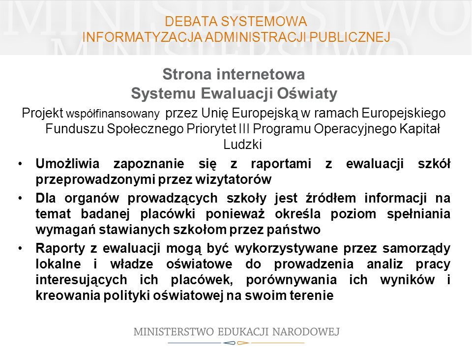 DEBATA SYSTEMOWA INFORMATYZACJA ADMINISTRACJI PUBLICZNEJ Strona internetowa Systemu Ewaluacji Oświaty Projekt współfinansowany przez Unię Europejską w