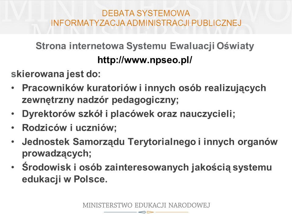 DEBATA SYSTEMOWA INFORMATYZACJA ADMINISTRACJI PUBLICZNEJ Strona internetowa Systemu Ewaluacji Oświaty http://www.npseo.pl/ skierowana jest do: Pracown