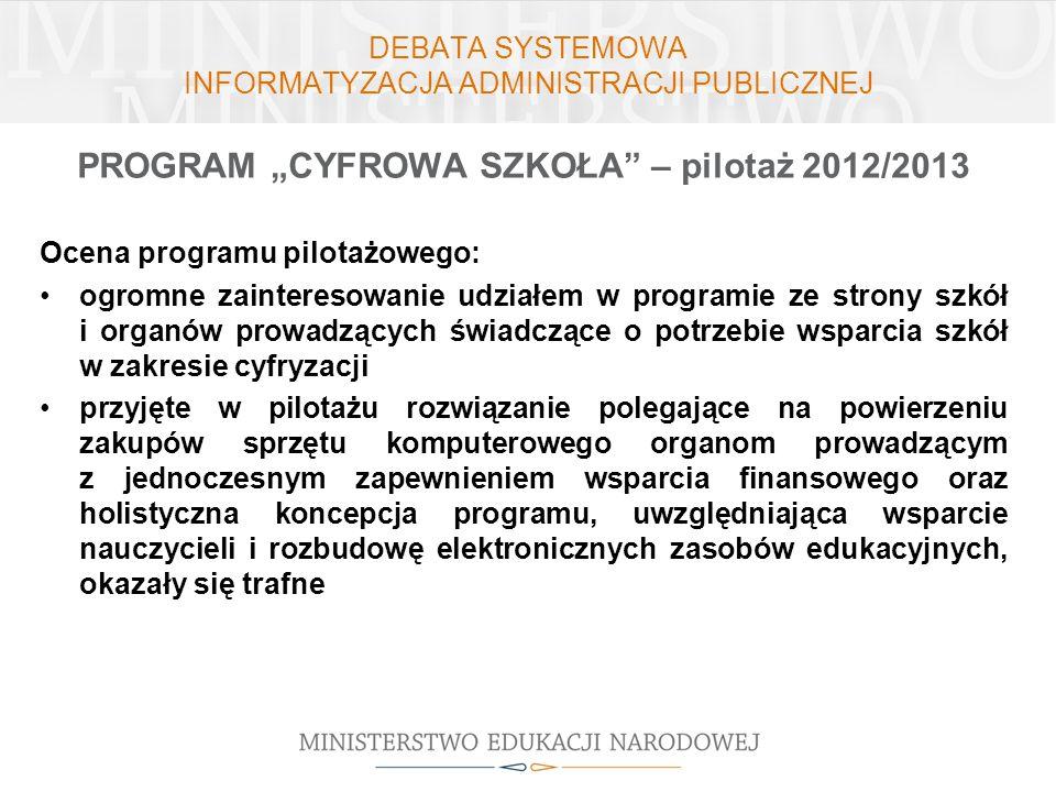 DEBATA SYSTEMOWA INFORMATYZACJA ADMINISTRACJI PUBLICZNEJ PROGRAM CYFROWA SZKOŁA – pilotaż 2012/2013 Ocena programu pilotażowego: ogromne zainteresowan