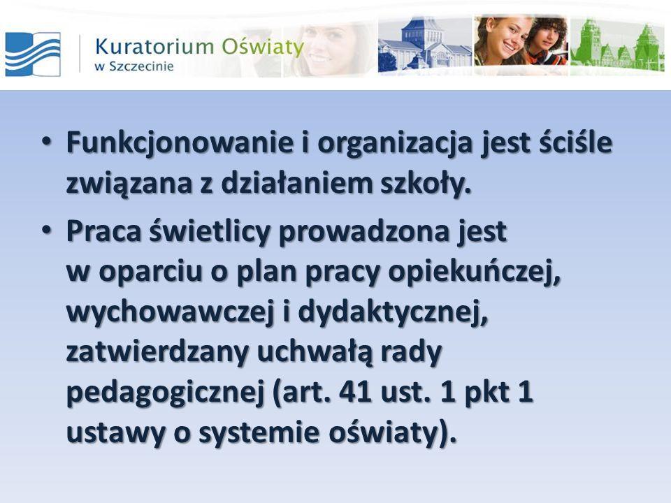 Funkcjonowanie i organizacja jest ściśle związana z działaniem szkoły.