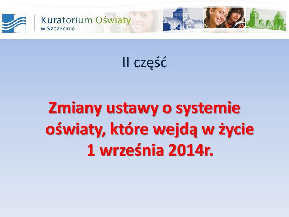 II część Zmiany ustawy o systemie oświaty, które wejdą w życie 1 września 2014r.