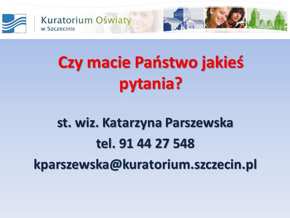 Czy macie Państwo jakieś pytania.st. wiz. Katarzyna Parszewska tel.