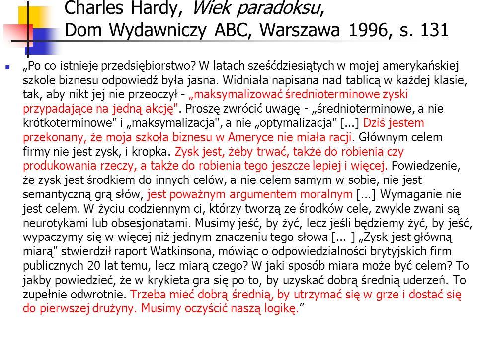 Charles Hardy, Wiek paradoksu, Dom Wydawniczy ABC, Warszawa 1996, s. 131 Po co istnieje przedsiębiorstwo? W latach sześćdziesiątych w mojej amerykańsk