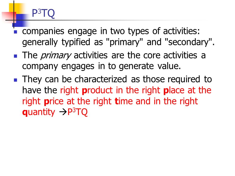 P 3 TQ companies engage in two types of activities: generally typified as primary and secondary .