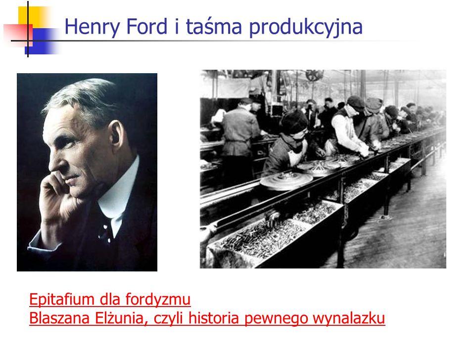 Henry Ford i taśma produkcyjna Epitafium dla fordyzmu Blaszana Elżunia, czyli historia pewnego wynalazku