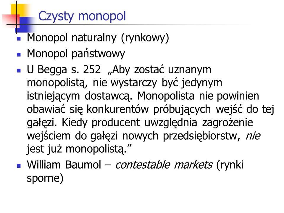 Czysty monopol Monopol naturalny (rynkowy) Monopol państwowy U Begga s. 252 Aby zostać uznanym monopolistą, nie wystarczy być jedynym istniejącym dost