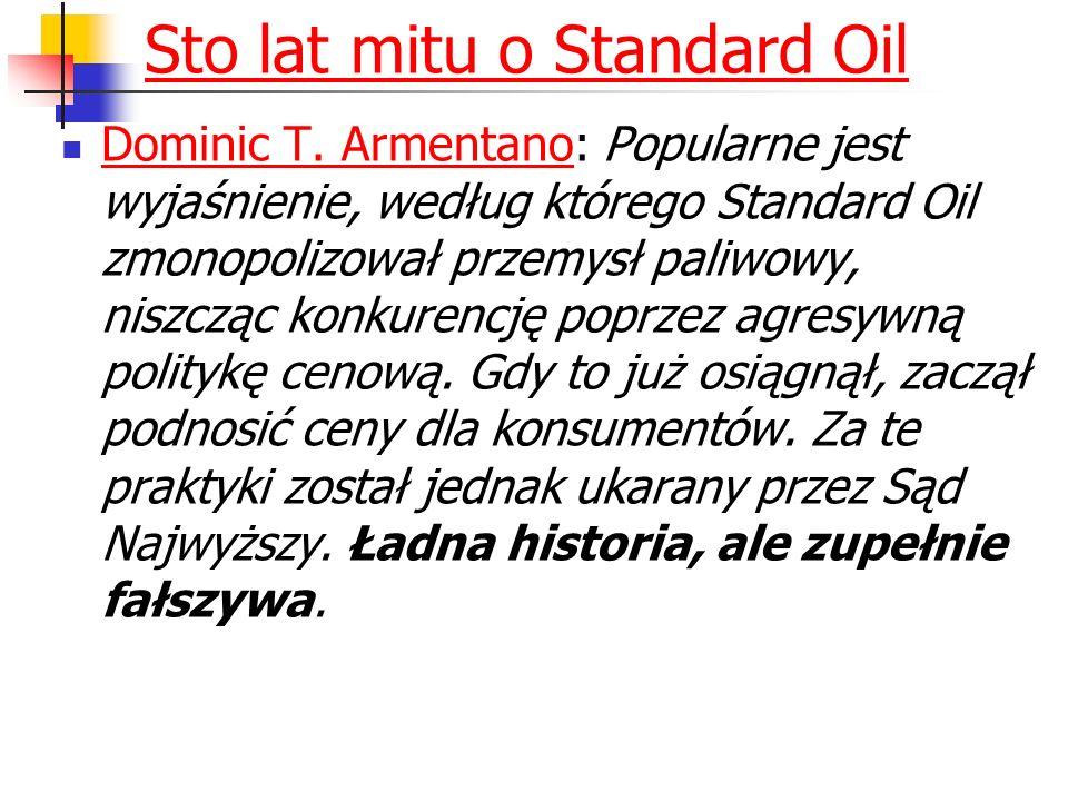 Sto lat mitu o Standard Oil Dominic T. Armentano: Popularne jest wyjaśnienie, według którego Standard Oil zmonopolizował przemysł paliwowy, niszcząc k