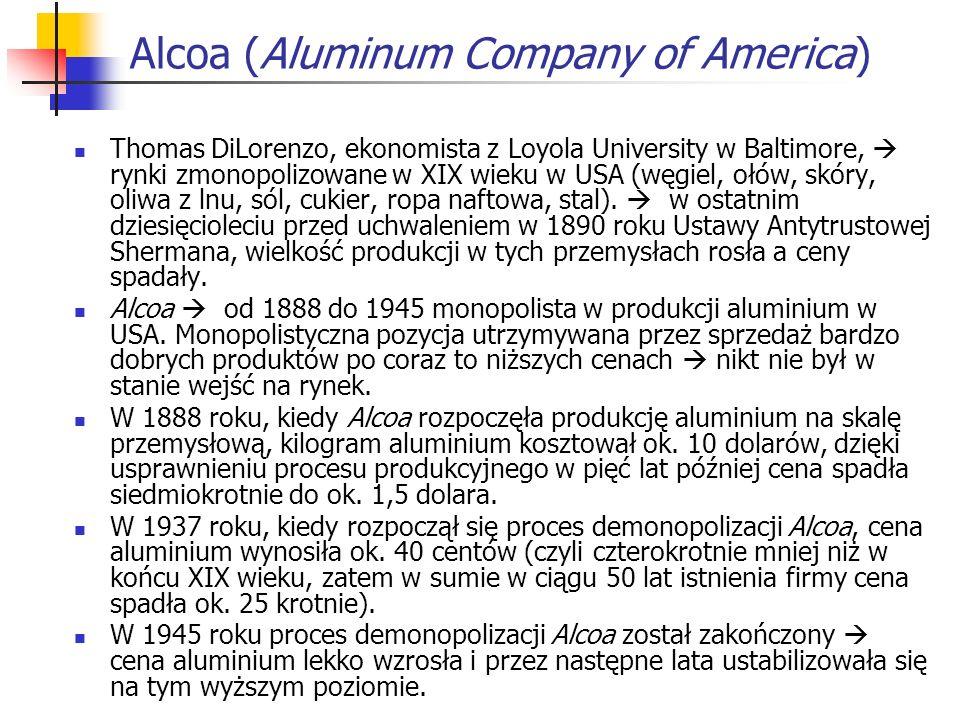 Alcoa (Aluminum Company of America) Thomas DiLorenzo, ekonomista z Loyola University w Baltimore, rynki zmonopolizowane w XIX wieku w USA (węgiel, ołó