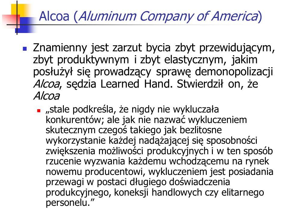 Alcoa (Aluminum Company of America) Znamienny jest zarzut bycia zbyt przewidującym, zbyt produktywnym i zbyt elastycznym, jakim posłużył się prowadząc
