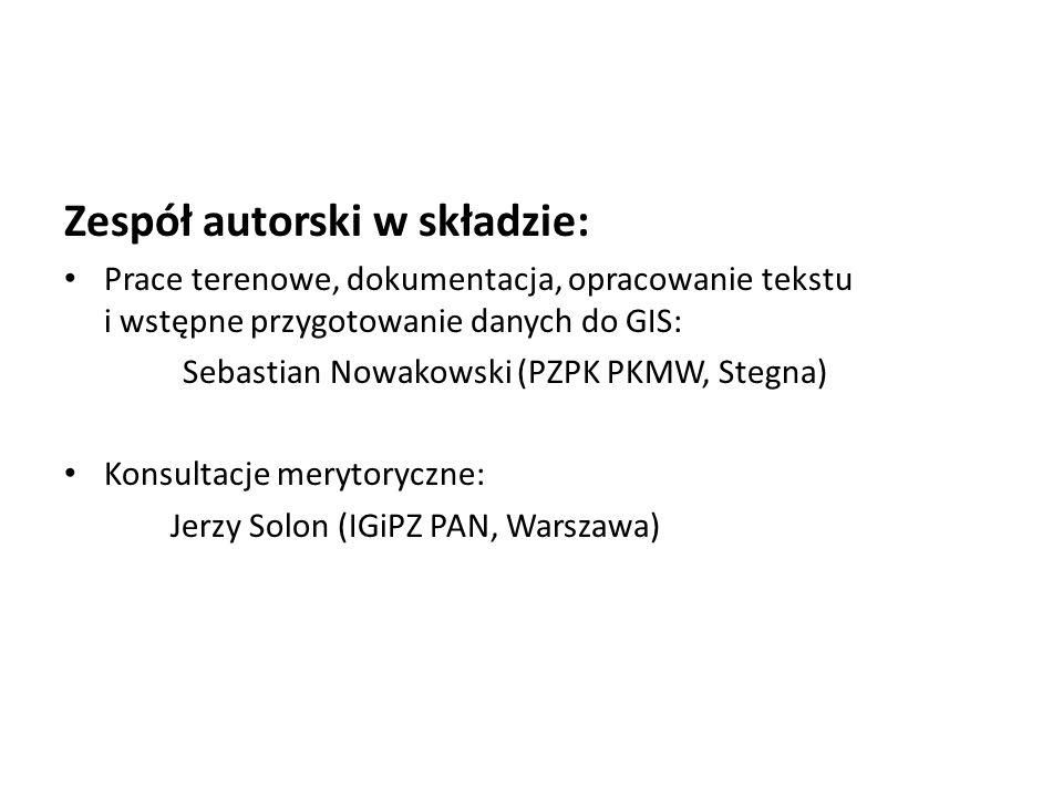 Zespół autorski w składzie: Prace terenowe, dokumentacja, opracowanie tekstu i wstępne przygotowanie danych do GIS: Sebastian Nowakowski (PZPK PKMW, Stegna) Konsultacje merytoryczne: Jerzy Solon (IGiPZ PAN, Warszawa)