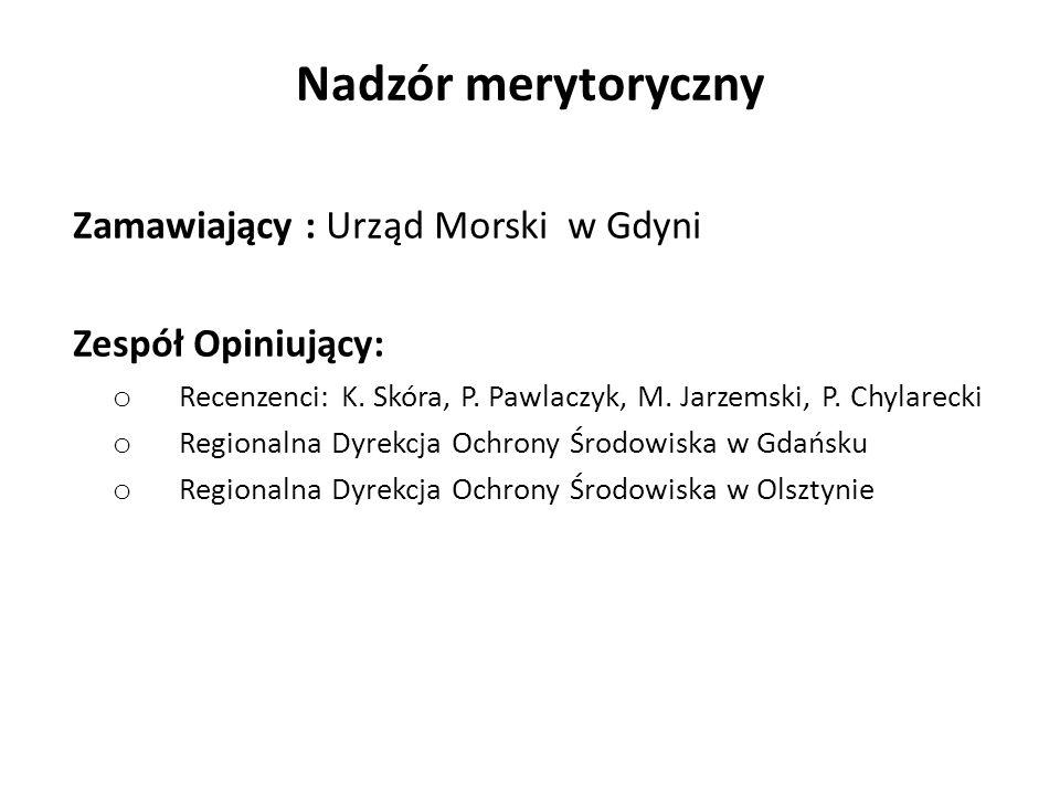 Nadzór merytoryczny Zamawiający : Urząd Morski w Gdyni Zespół Opiniujący: o Recenzenci: K.