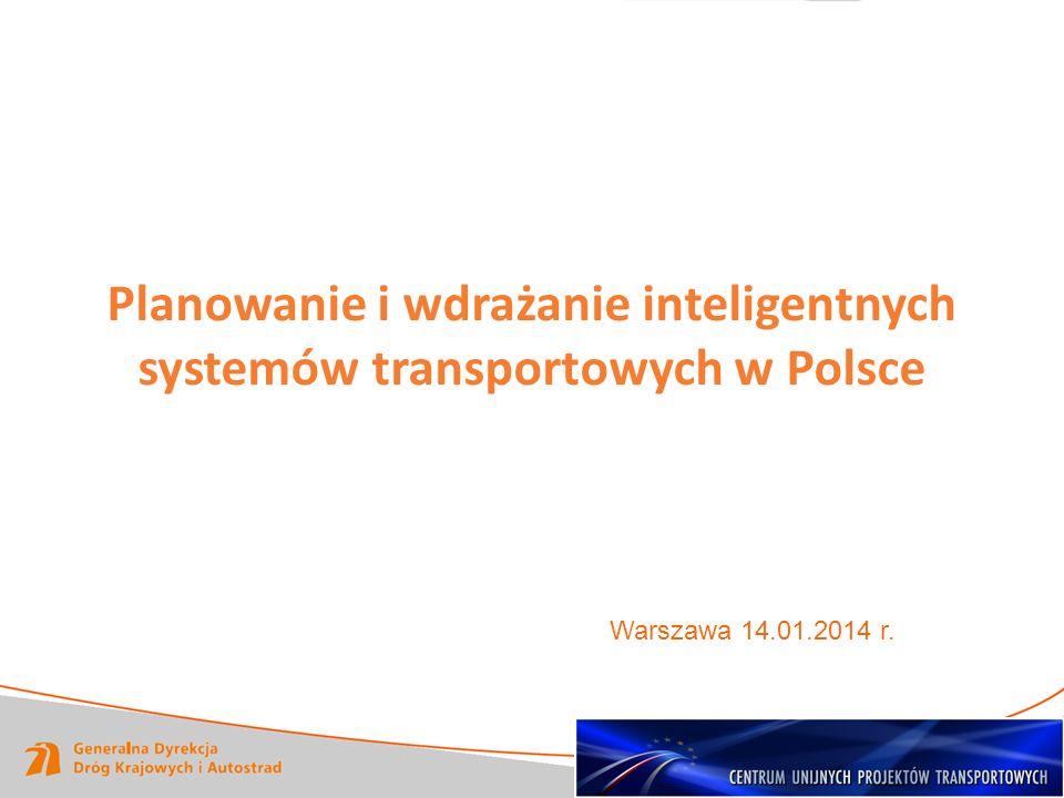 Planowanie i wdrażanie inteligentnych systemów transportowych w Polsce Warszawa 14.01.2014 r.