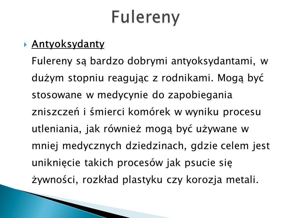 Antyoksydanty Fulereny są bardzo dobrymi antyoksydantami, w dużym stopniu reagując z rodnikami.