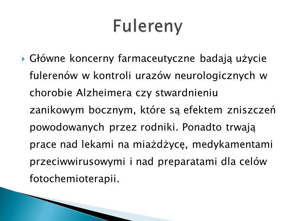 Główne koncerny farmaceutyczne badają użycie fulerenów w kontroli urazów neurologicznych w chorobie Alzheimera czy stwardnieniu zanikowym bocznym, które są efektem zniszczeń powodowanych przez rodniki.