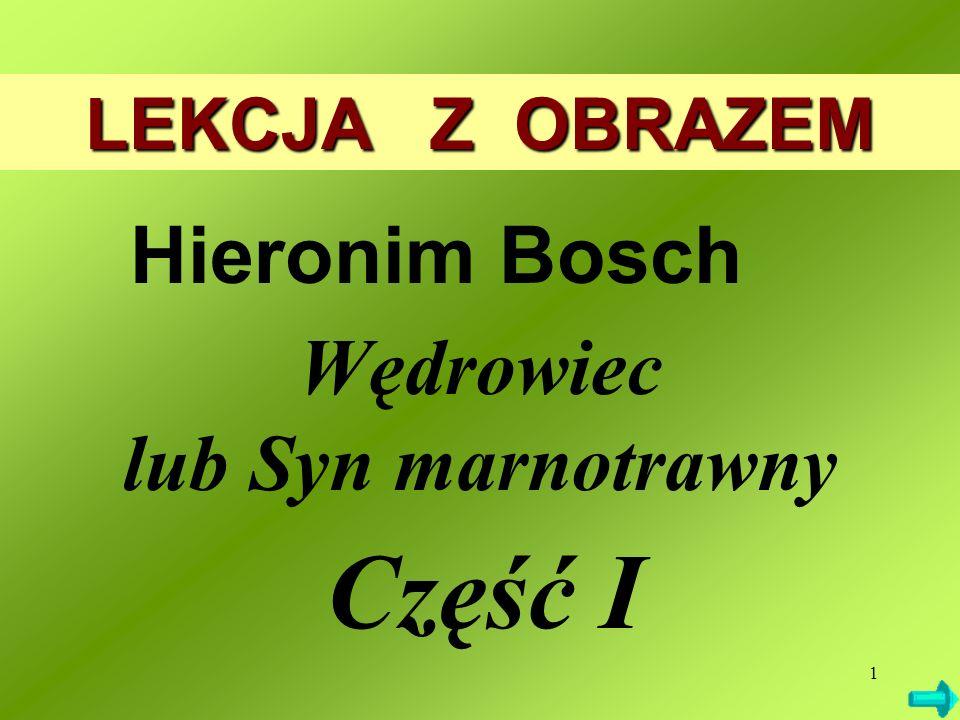1 LEKCJA Z OBRAZEM Hieronim Bosch Wędrowiec lub Syn marnotrawny Część I