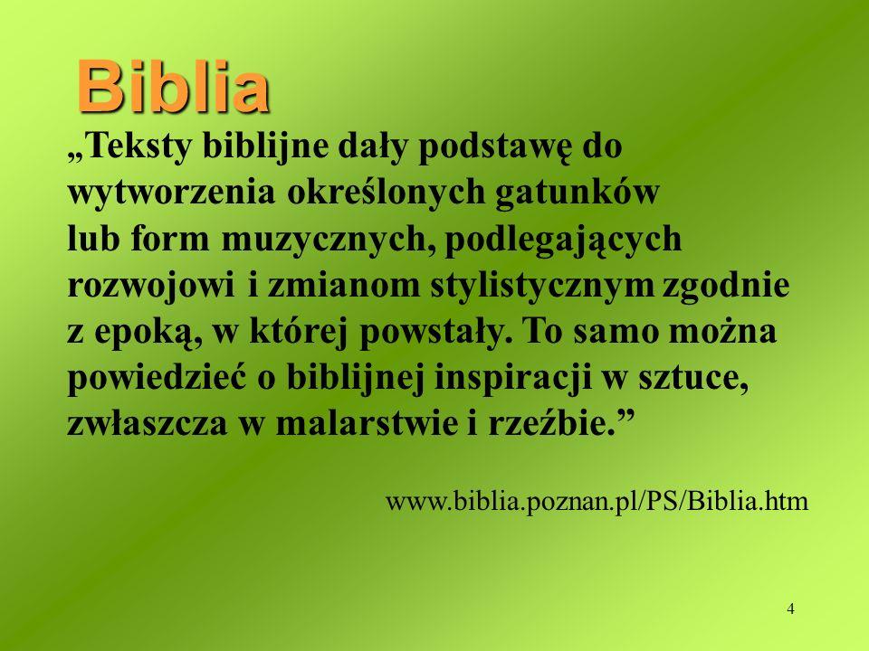 4 Teksty biblijne dały podstawę do wytworzenia określonych gatunków lub form muzycznych, podlegających rozwojowi i zmianom stylistycznym zgodnie z epoką, w której powstały.