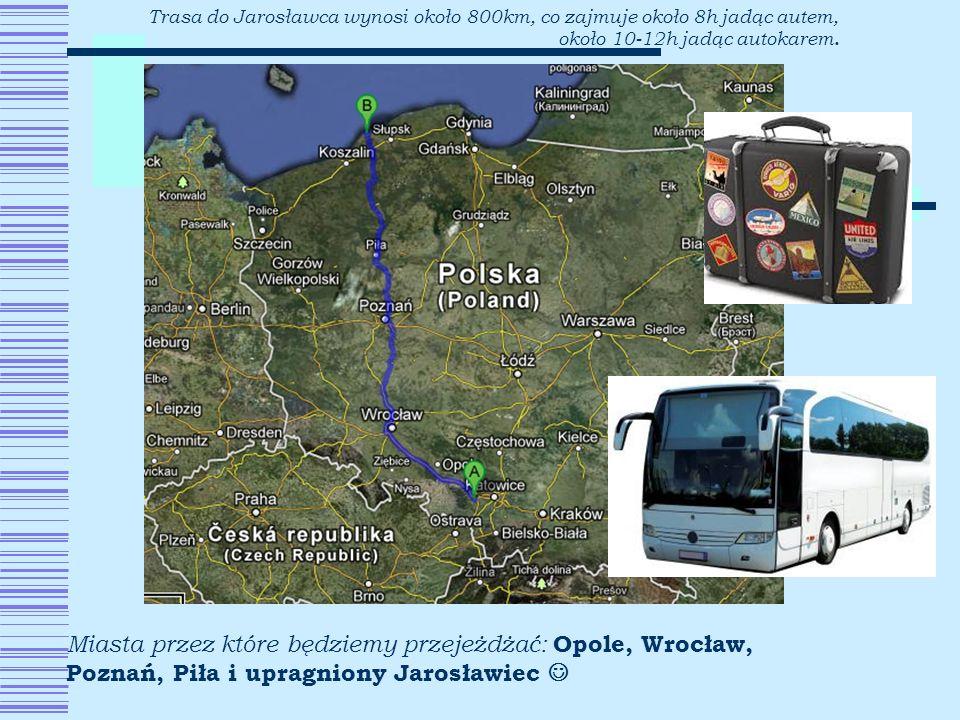 Trasa do Jarosławca wynosi około 800km, co zajmuje około 8h jadąc autem, około 10-12h jadąc autokarem. Miasta przez które będziemy przejeżdżać: Opole,