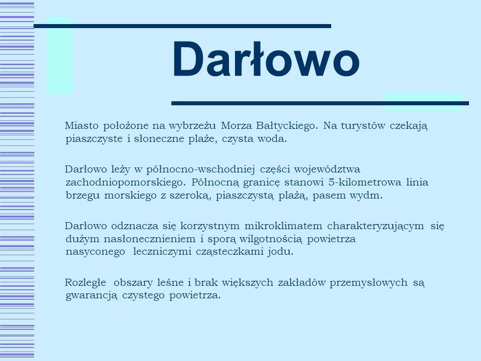 Darłowo Miasto położone na wybrzeżu Morza Bałtyckiego. Na turystów czekają piaszczyste i słoneczne plaże, czysta woda. Darłowo leży w północno-wschodn