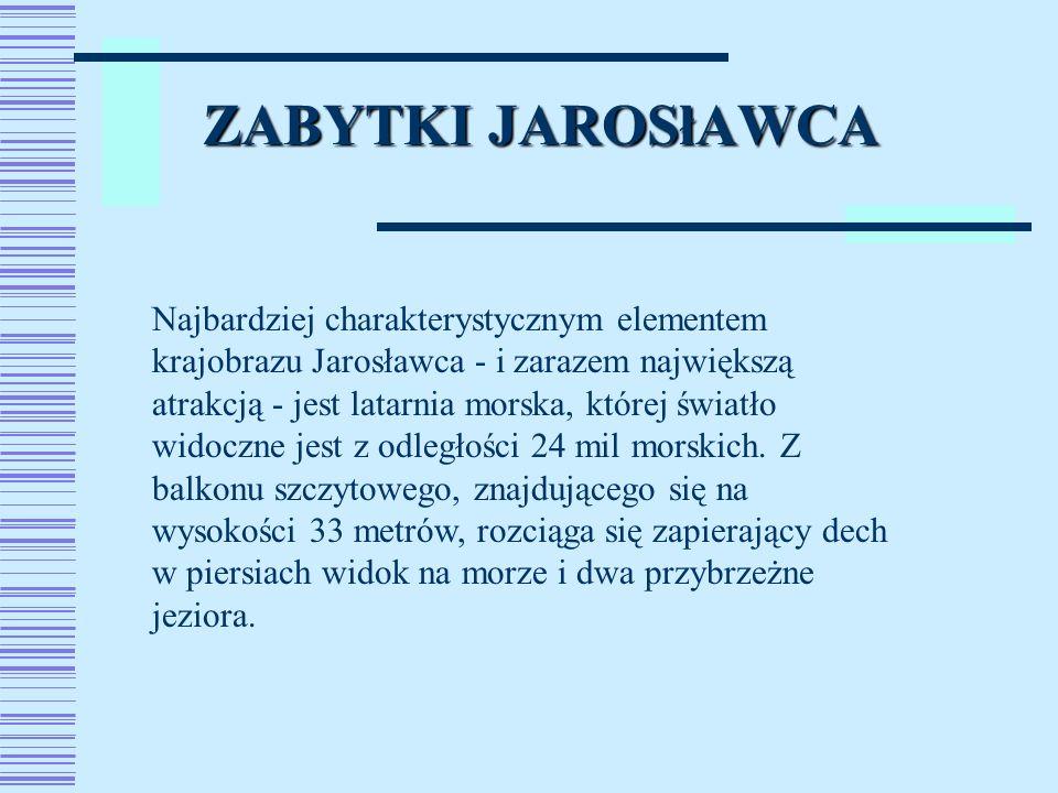 ZABYTKI JAROSłAWCA Najbardziej charakterystycznym elementem krajobrazu Jarosławca - i zarazem największą atrakcją - jest latarnia morska, której świat