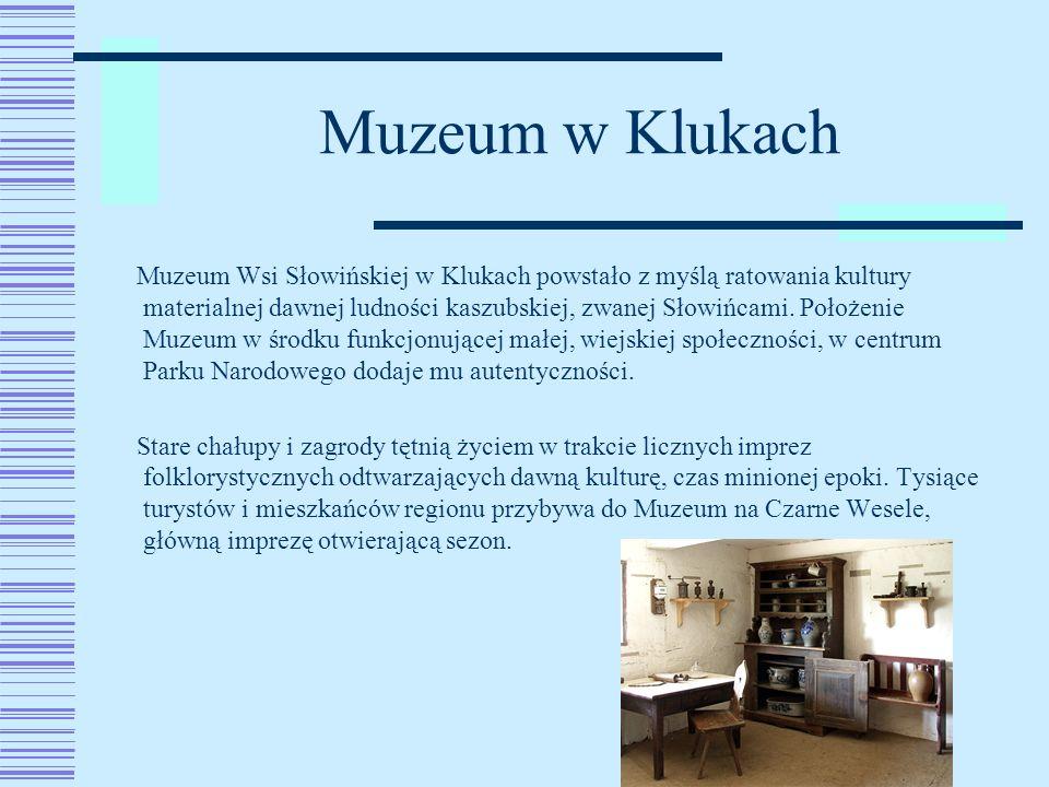 Muzeum w Klukach Muzeum Wsi Słowińskiej w Klukach powstało z myślą ratowania kultury materialnej dawnej ludności kaszubskiej, zwanej Słowińcami. Położ