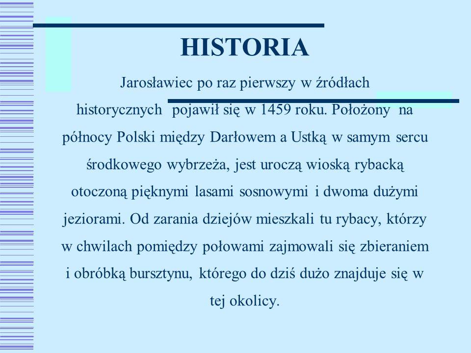 HISTORIA Jarosławiec po raz pierwszy w źródłach historycznych pojawił się w 1459 roku. Położony na północy Polski między Darłowem a Ustką w samym serc