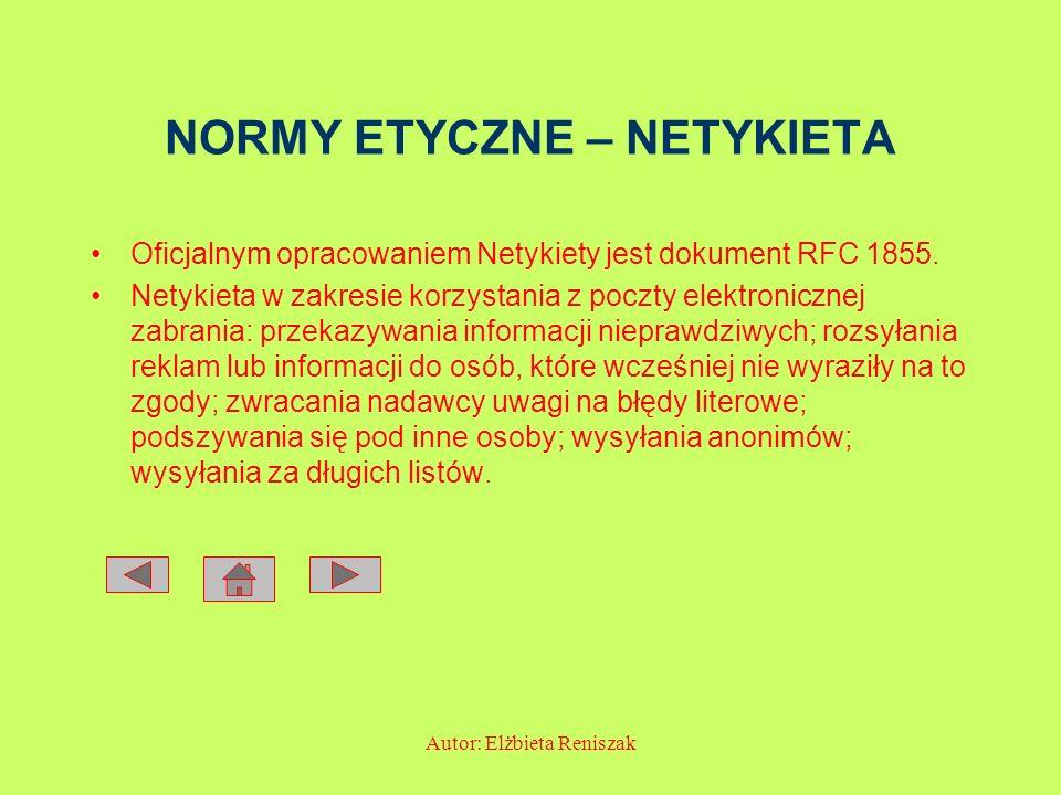 Autor: Elżbieta Reniszak NORMY ETYCZNE – NETYKIETA Oficjalnym opracowaniem Netykiety jest dokument RFC 1855. Netykieta w zakresie korzystania z poczty