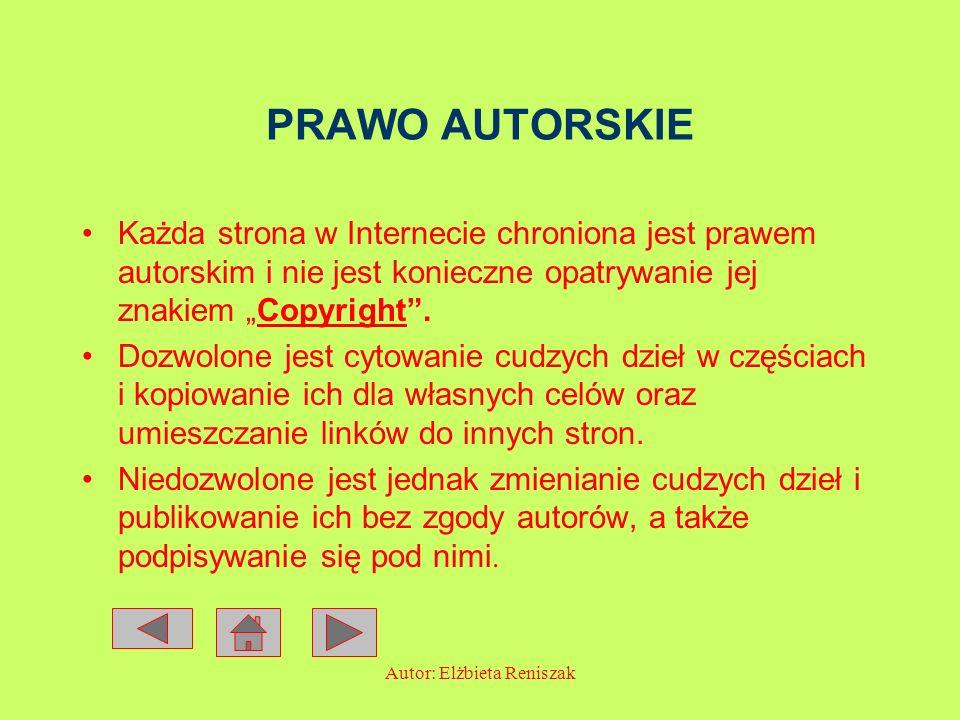 Autor: Elżbieta Reniszak PRAWO AUTORSKIE Każda strona w Internecie chroniona jest prawem autorskim i nie jest konieczne opatrywanie jej znakiem Copyri