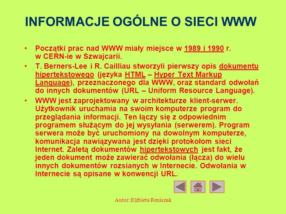 Autor: Elżbieta Reniszak INFORMACJE OGÓLNE O SIECI WWW Początki prac nad WWW miały miejsce w 1989 i 1990 r. w CERN-ie w Szwajcarii. T. Berners-Lee i R