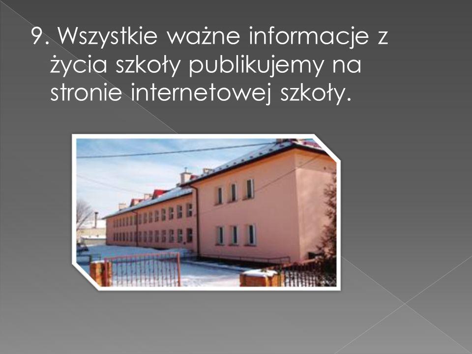 9. Wszystkie ważne informacje z życia szkoły publikujemy na stronie internetowej szkoły.