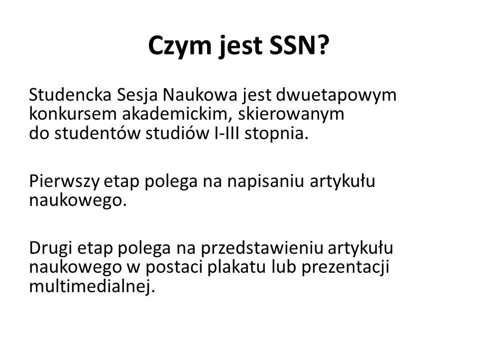 Czym jest SSN? Studencka Sesja Naukowa jest dwuetapowym konkursem akademickim, skierowanym do studentów studiów I-III stopnia. Pierwszy etap polega na
