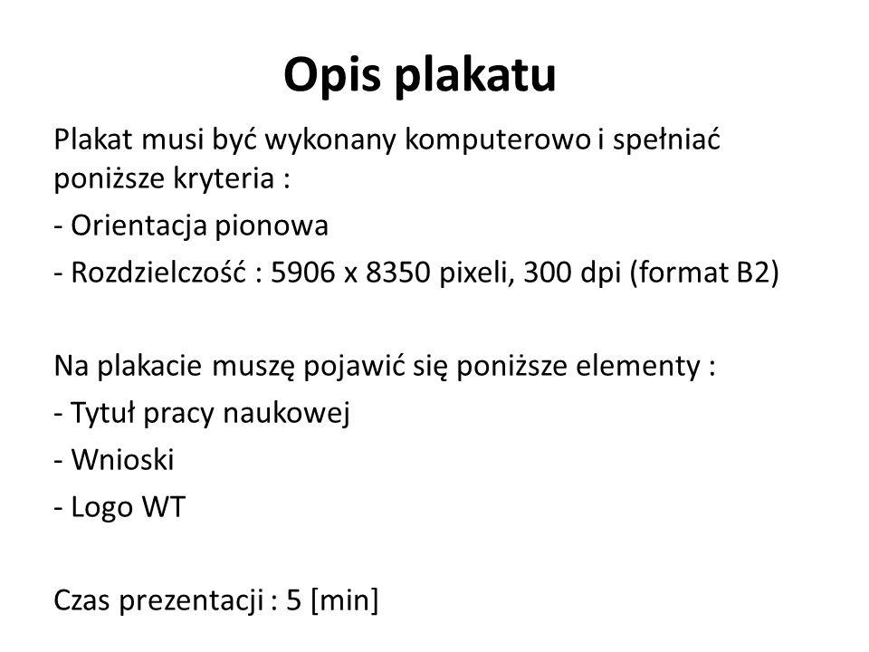 Opis plakatu Plakat musi być wykonany komputerowo i spełniać poniższe kryteria : - Orientacja pionowa - Rozdzielczość : 5906 x 8350 pixeli, 300 dpi (f