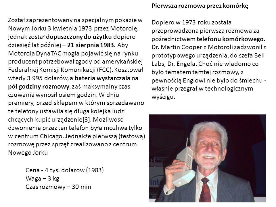 Pierwsza rozmowa przez komórkę Dopiero w 1973 roku została przeprowadzona pierwsza rozmowa za pośrednictwem telefonu komórkowego. Dr. Martin Cooper z