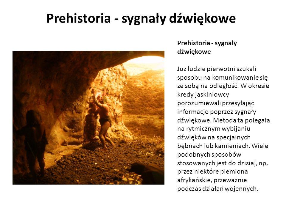 Prehistoria - sygnały dźwiękowe Prehistoria - sygnały dźwiękowe Już ludzie pierwotni szukali sposobu na komunikowanie się ze sobą na odległość. W okre