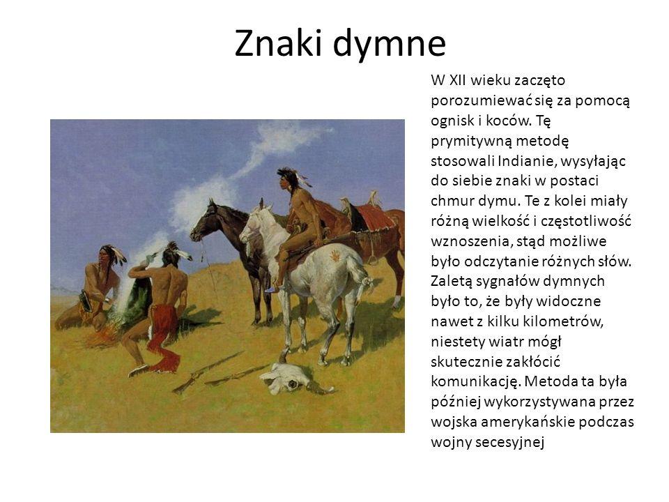 Znaki dymne W XII wieku zaczęto porozumiewać się za pomocą ognisk i koców. Tę prymitywną metodę stosowali Indianie, wysyłając do siebie znaki w postac