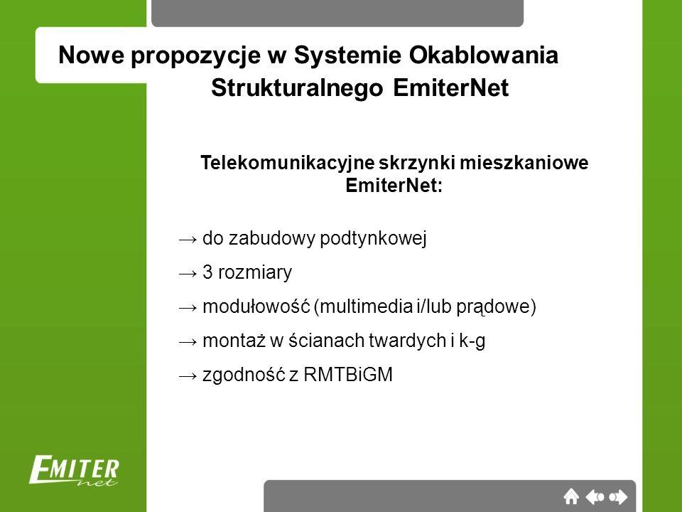 Nowe propozycje w Systemie Okablowania Telekomunikacyjne skrzynki mieszkaniowe EmiterNet: do zabudowy podtynkowej 3 rozmiary modułowość (multimedia i/