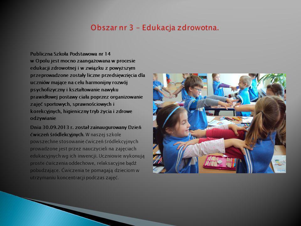 Publiczna Szkoła Podstawowa nr 14 w Opolu jest mocno zaangażowana w procesie edukacji zdrowotnej i w związku z powyższym przeprowadzone zostały liczne przedsięwzięcia dla uczniów mające na celu harmonijny rozwój psychofizyczny i kształtowanie nawyku prawidłowej postawy ciała poprzez organizowanie zajęć sportowych, sprawnościowych i korekcyjnych, higieniczny tryb życia i zdrowe odżywianie Dnia 30.09.2013 r.