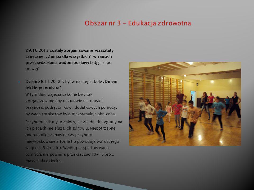 29.10.2013 zostały zorganizowane warsztaty taneczne,, Zumba dla wszystkich w ramach przeciwdziałania wadom postawy (zdjęcie po prawej) Dzień 28.11.2013 r.