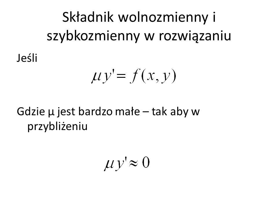 Składnik wolnozmienny i szybkozmienny w rozwiązaniu Jeśli Gdzie μ jest bardzo małe – tak aby w przybliżeniu
