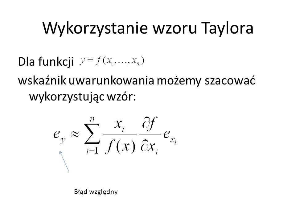 Wykorzystanie wzoru Taylora Dla funkcji wskaźnik uwarunkowania możemy szacować wykorzystując wzór: Błąd względny