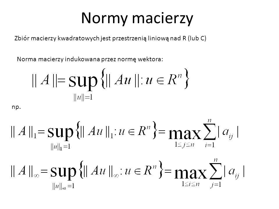 Normy macierzy Zbiór macierzy kwadratowych jest przestrzenią liniową nad R (lub C) Norma macierzy indukowana przez normę wektora: np.
